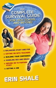 The Complete Survival Guide for High School and Beyond ebook by Erin Shale