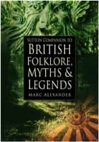 Sutton Companion to British Folklore, Myths & Legends ebook by Marc Alexander