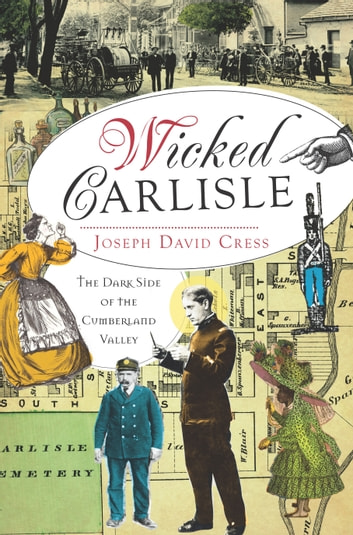 Wicked Carlisle - The Dark Side of the Cumberland Valley ebook by Joseph David Cress