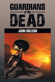 Guardians Of The Dead ebook by John McLeod