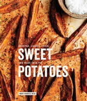 Sweet Potatoes - Roasted, Loaded, Fried, and Made into Pie ebook by Kobo.Web.Store.Products.Fields.ContributorFieldViewModel