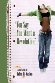 You Say You Want a Revolution ebook by Helen W. Mallon