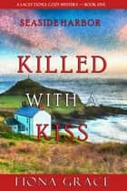 Killed With a Kiss (A Lacey Doyle Cozy Mystery—Book 5) ebook by Fiona Grace
