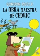 La obra maestra de Cedric ebook by Gordon Reece