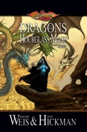Dragons of the Hourglass Mage - Lost Chronicles, Volume Three ebook by Margaret Weis,Tracy Hickman