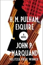H. M. Pulham, Esquire - A Novel ebook by John P. Marquand