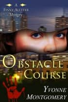 Obstacle Course (A Finny Aletter Mystery, Book 2) ebook by Yvonne Montgomery