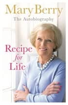 Recipe for Life - The Autobiography eBook by Mary Berry