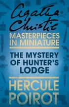 The Mystery of Hunter's Lodge: A Hercule Poirot Short Story ebook by Agatha Christie