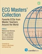 ECG Masters' Collection - Favorite ECGs from Master Teachers Around the World ebook by Mohammad Shenasa, Mark E. Josephson, N.A. Mark Estes,...