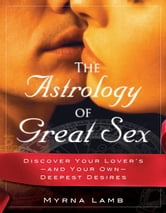The Astrology of Great Sex: What Your Lover Wants ebook by Myrna Lamb