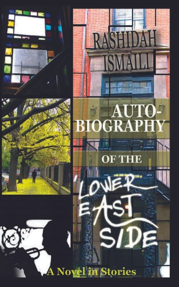 AUTOBIOGRAPHY OF THE LOWER EAST SIDE - A Novel in Short Stories ebook by Rashidah Ismaili