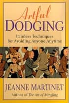 Artful Dodging - Easy, Proven Techniques For Mastering Any Room ebook by Jeanne Martinet