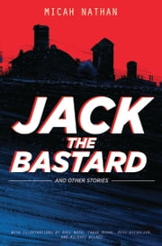 Jack the Bastard and Other Stories ebook by Micah Nathan