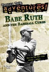 Babe Ruth and the Baseball Curse (Totally True Adventures) ebook by David A. Kelly