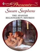 The Spanish Billionaire's Mistress ebook by Susan Stephens