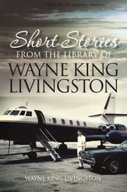Short Stories From The Library of Wayne King Livingston ebook by Wayne King Livingston