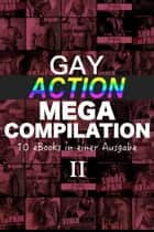 Gay Action MEGA Compilation - 10 eBooks in einer Ausgabe! Band II - MEGA Compilation, #4 ebook by A. Sander, Maxim Merloni, u.a.