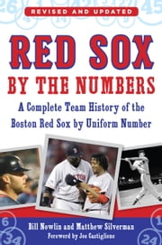 Red Sox by the Numbers - A Complete Team History of the Boston Red Sox by Uniform Number ebook by Bill Nowlin,Matthew Silverman,Joe Castiglione