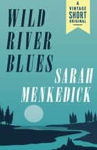 Wild River Blues ebook by Sarah Menkedick