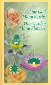 One God, Many Faiths; One Garden, Many Flowers ebook by Hushidar Hugh Motlagh