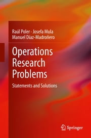 Operations Research Problems - Statements and Solutions ebook by Raúl Poler,Manuel Díaz-Madroñero,Josefa Mula Bru