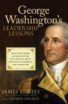 George Washington's Leadership Lessons ebook by James Rees,Stephen J. Spignesi