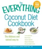 The Everything Coconut Diet Cookbook - The delicious and natural way to, lose weight fast, boost energy, improve digestion, reduce inflammation and get healthy for life ebook by Anji Sandage, Lorena Novak Bull