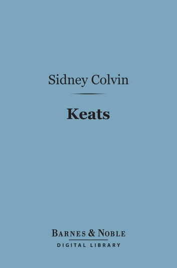 Keats (Barnes & Noble Digital Library) - English Men of Letters ebook by Sidney Colvin