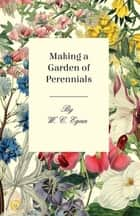 Making a Garden of Perennials ebook by W. C. Egan