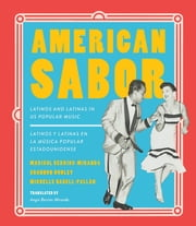 American Sabor - Latinos and Latinas in US Popular Music / Latinos y latinas en la musica popular estadounidense ebook by Marisol Berr�os-Miranda, Shannon Dudley, Michelle Habell-Pall�n,...