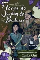 Flores do Jardim de Balaur ebook by Carlos Orsi