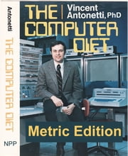 The Computer Diet - Metric Edition ebook by Vincent Antonetti, PhD