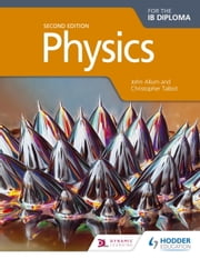 Physics for the IB Diploma Second Edition ebook by Christopher Talbot,John Allum