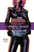 The Umbrella Academy Volume 3: Hotel Oblivion ebook by Gerard Way, Gabriel Ba