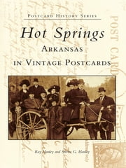 Hot Springs, Arkansas in Vintage Postcards ebook by Ray Hanley, Steven G. Hanley