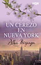 Un cerezo en Nueva York ebook by Alba Biznaga