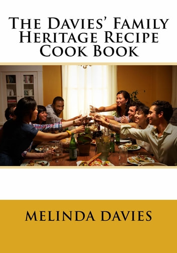 The Davies' Family Heritage Recipe Cook Book ebook by Melinda Davies