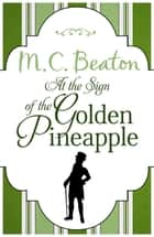 At the Sign of the Golden Pineapple ebook by M.C. Beaton