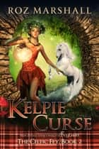 Kelpie Curse - A Feyland Scottish Portal Fantasy ebook by Roz Marshall