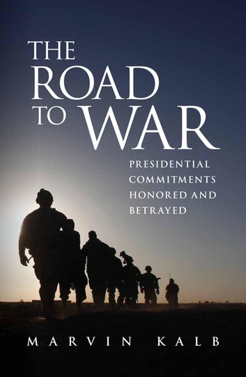 The Road to War - Presidential Commitments Honored and Betrayed ebook by Marvin Kalb