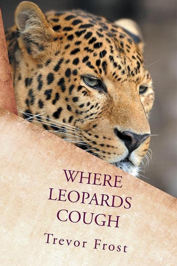 Where Leopards Cough ebook by Trevor Frost