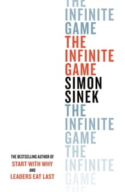 The Infinite Game - How Great Businesses Achieve Long-lasting Success ebook by Simon Sinek