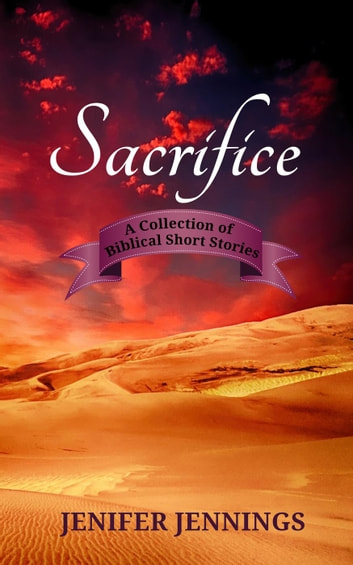 Sacrifice: A Collection of Biblical Short Stories ebook by Jenifer Jennings