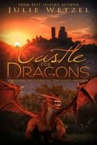 A Castle for Dragons ebook by Julie Wetzel