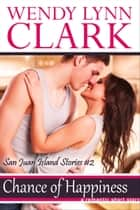 Chance Of Happiness: A Romantic Short Story (San Juan Island Stories #2) ebook by Wendy Lynn Clark