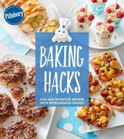Pillsbury Baking Hacks - Fun and Inventive Recipes with Refrigerated Dough ebook by Pillsbury Editors