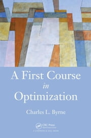 A First Course in Optimization ebook by Byrne, Charles L.