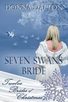 Seven Swans Bride ebook by Donna  Dalton