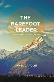 The Barefoot Leader - Simple Effective Leadership ebook by James Carolin